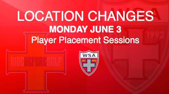 PLAYER PLACEMENT SESSIONS MONDAY JUNE 3RD - LOCATION CHANGES