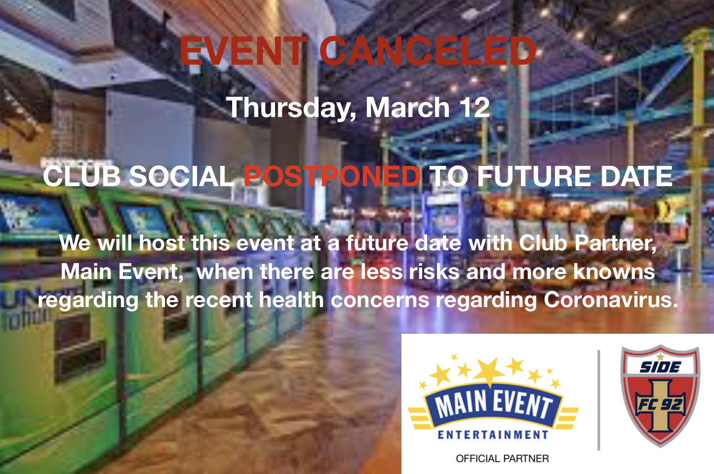 CLUB SOCIAL AT MAIN EVENT CANCELED TONIGHT - TO BE RESCHEDULED